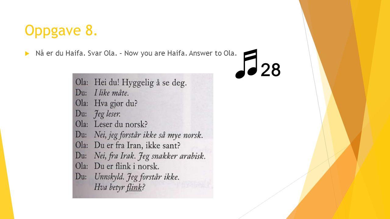 Oppgave 8.  Nå er du Haifa. Svar Ola. – Now you are Haifa. Answer to Ola. ♬ 28