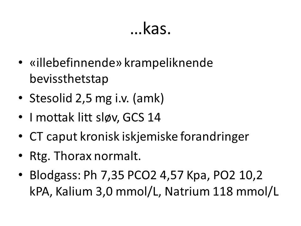 …kas. «illebefinnende» krampeliknende bevissthetstap Stesolid 2,5 mg i.v.