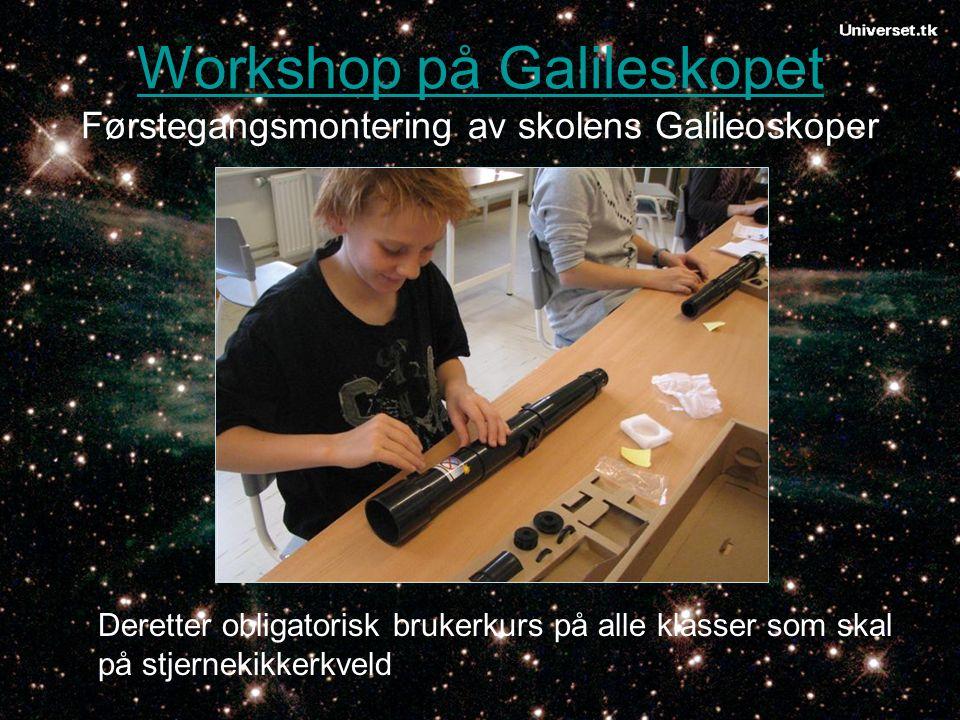 Workshop på Galileskopet Førstegangsmontering av skolens Galileoskoper Deretter obligatorisk brukerkurs på alle klasser som skal på stjernekikkerkveld