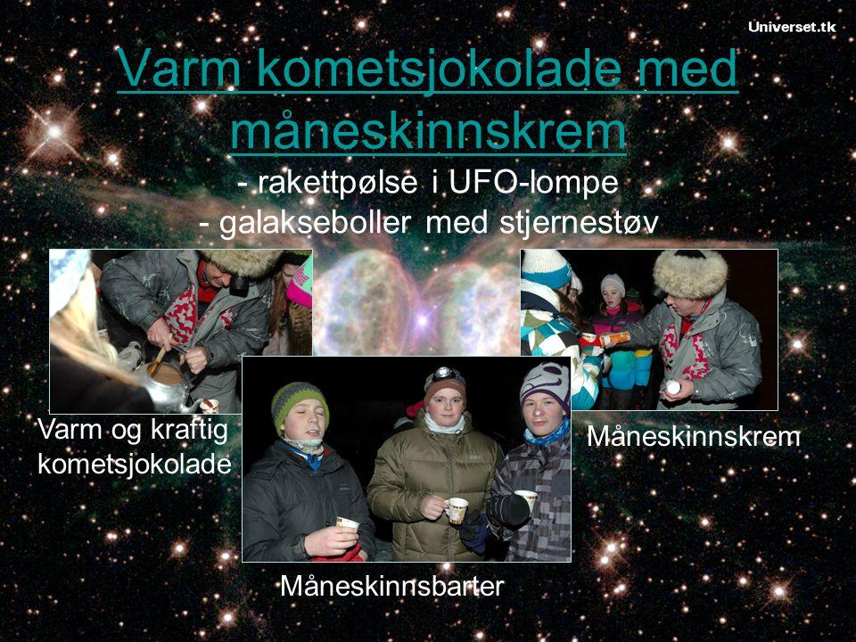Varm kometsjokolade med måneskinnskrem Varm kometsjokolade med måneskinnskrem - rakettpølse i UFO-lompe - galakseboller med stjernestøv Måneskinnsbarter Måneskinnskrem Varm og kraftig kometsjokolade