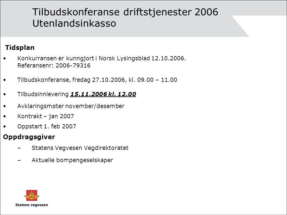 Tilbudskonferanse driftstjenester 2006 Utenlandsinkasso Tidsplan Konkurransen er kunngjort i Norsk Lysingsblad 12.10.2006.