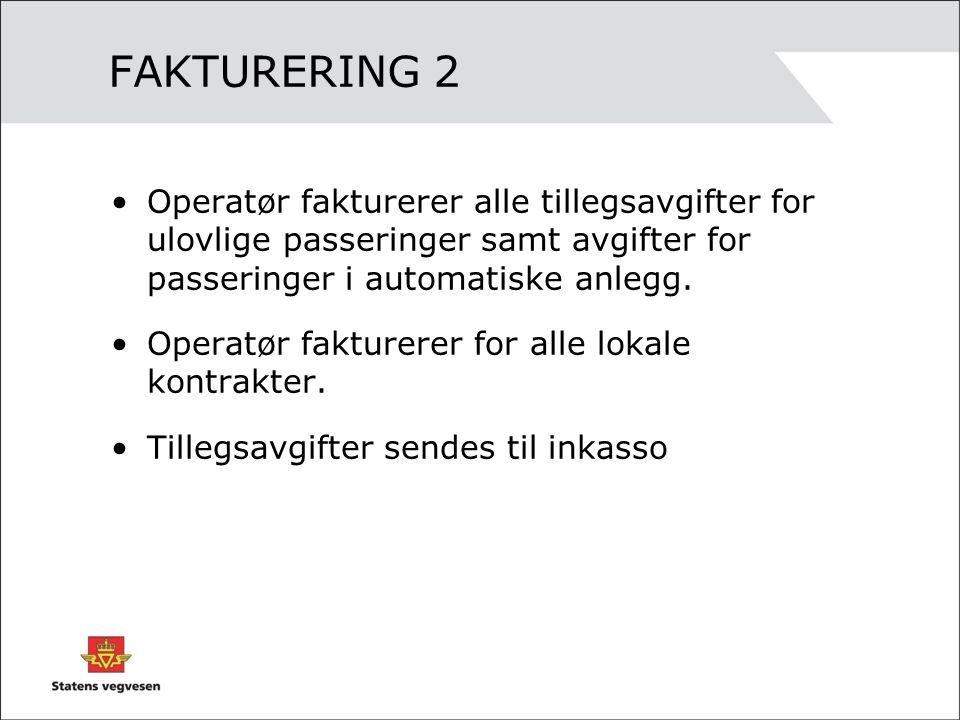 FAKTURERING 2 Operatør fakturerer alle tillegsavgifter for ulovlige passeringer samt avgifter for passeringer i automatiske anlegg.