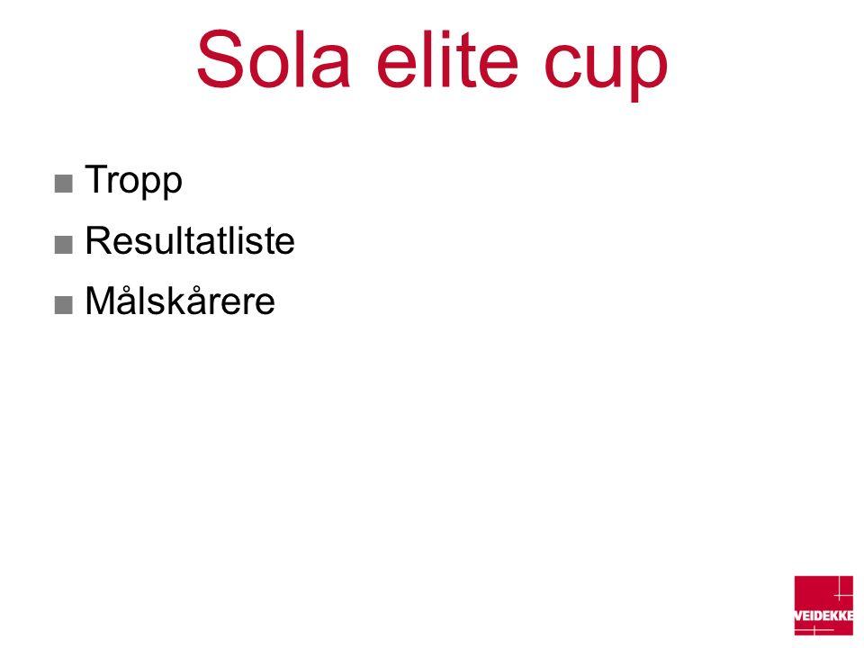 Sola elite cup ■Tropp ■Resultatliste ■Målskårere