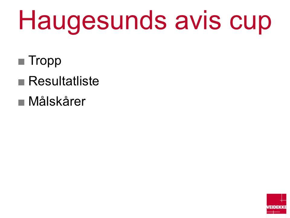 Haugesunds avis cup ■Tropp ■Resultatliste ■Målskårer