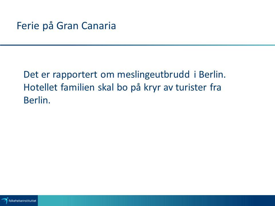 Ferie på Gran Canaria Det er rapportert om meslingeutbrudd i Berlin. Hotellet familien skal bo på kryr av turister fra Berlin.