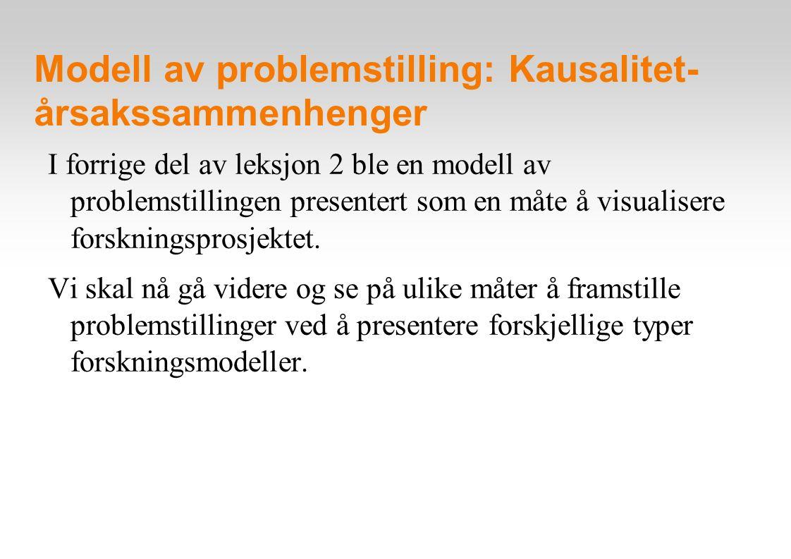 Modell av problemstilling: Kausalitet- årsakssammenhenger I forrige del av leksjon 2 ble en modell av problemstillingen presentert som en måte å visua