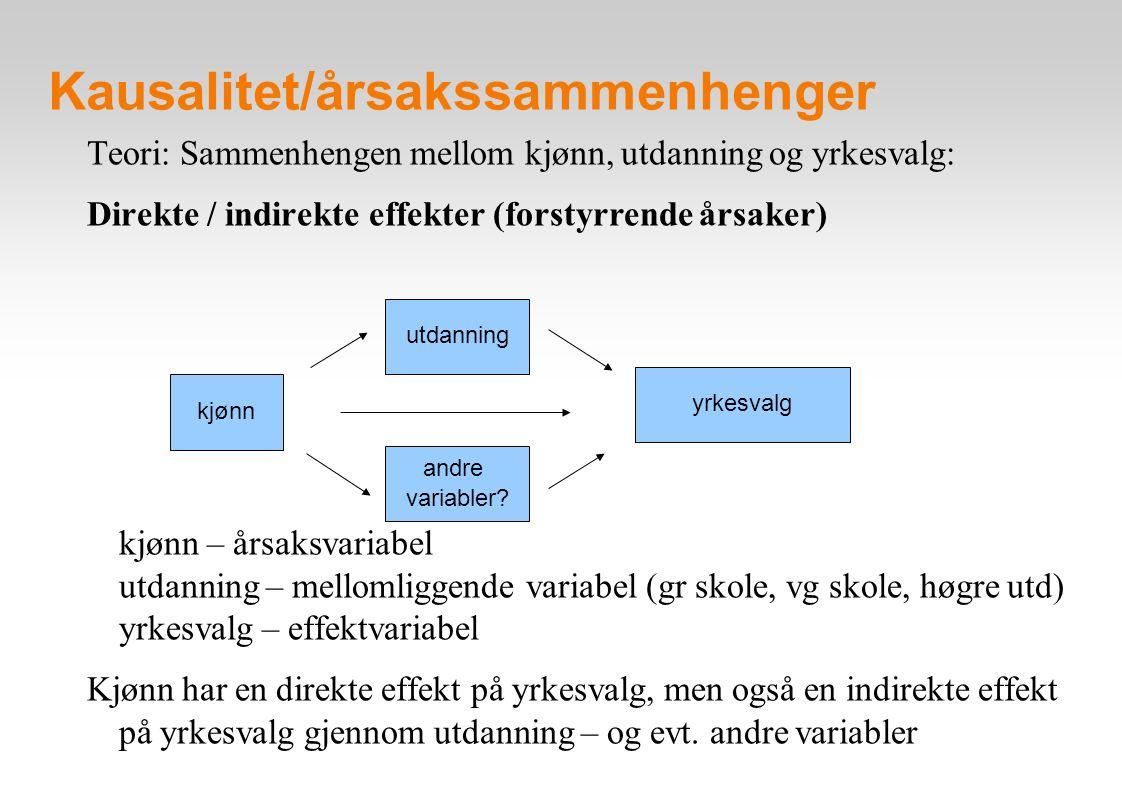 Kausalitet/årsakssammenhenger Teori: Sammenhengen mellom kjønn, utdanning og yrkesvalg: Direkte / indirekte effekter (forstyrrende årsaker) kjønn – å