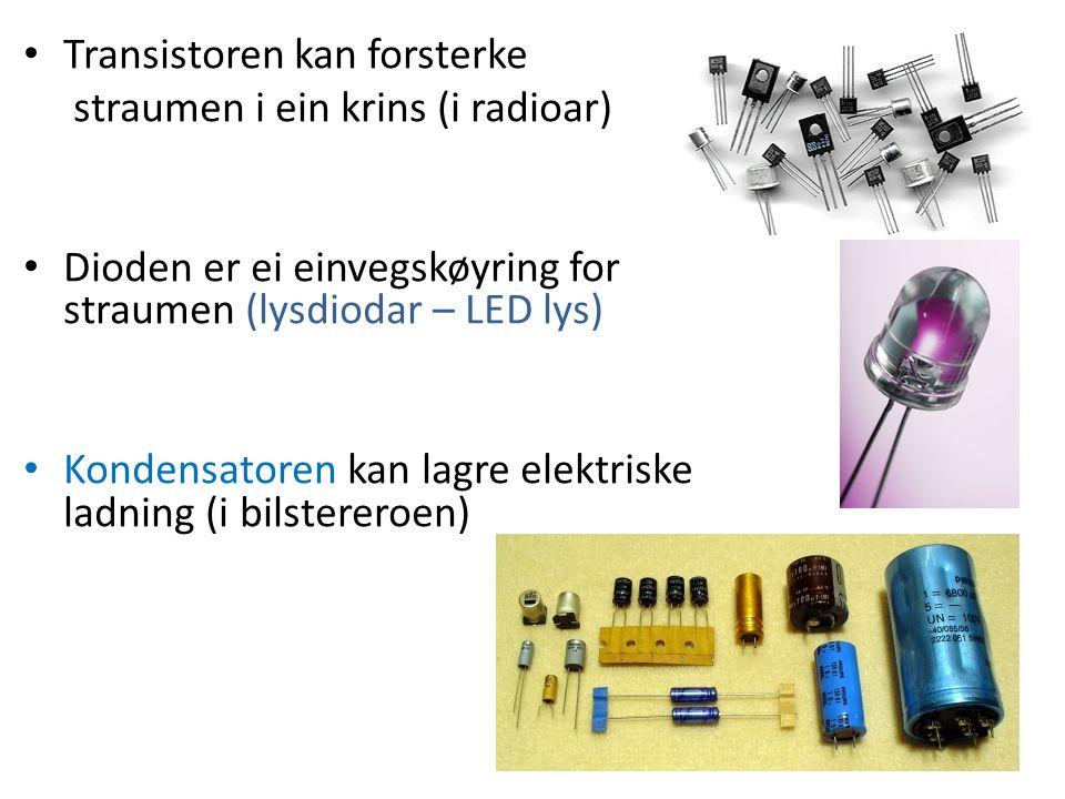 Transistoren kan forsterke straumen i ein krins (i radioar) Dioden er ei einvegskøyring for straumen (lysdiodar – LED lys) Kondensatoren kan lagre ele