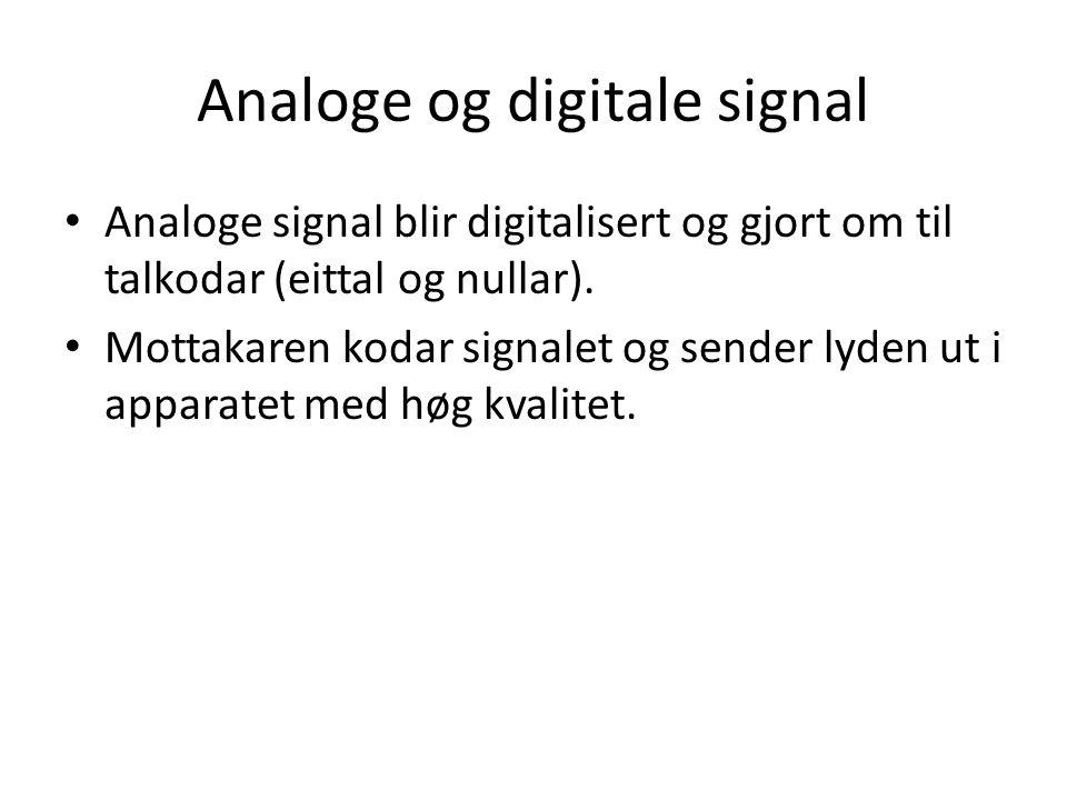 Analoge og digitale signal Analoge signal blir digitalisert og gjort om til talkodar (eittal og nullar). Mottakaren kodar signalet og sender lyden ut