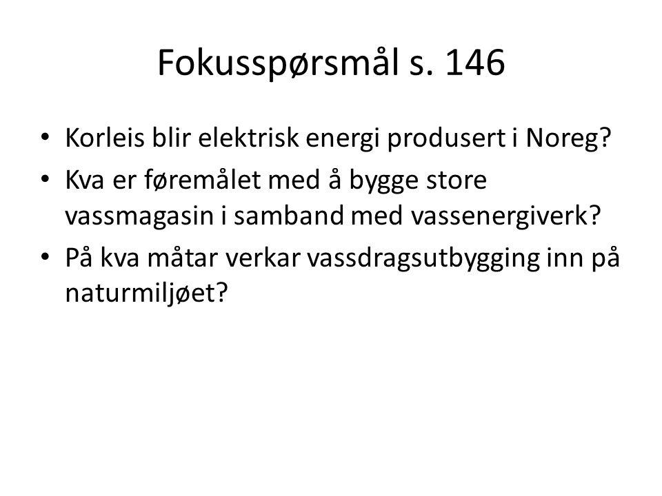 Fokusspørsmål s. 146 Korleis blir elektrisk energi produsert i Noreg? Kva er føremålet med å bygge store vassmagasin i samband med vassenergiverk? På