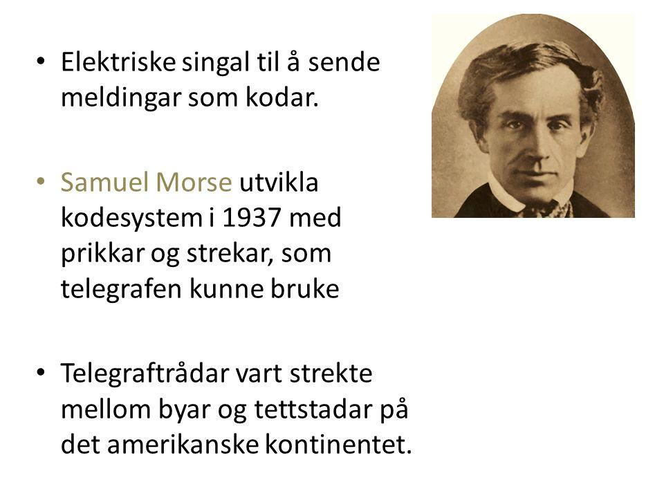 Elektriske singal til å sende meldingar som kodar. Samuel Morse utvikla kodesystem i 1937 med prikkar og strekar, som telegrafen kunne bruke Telegraft