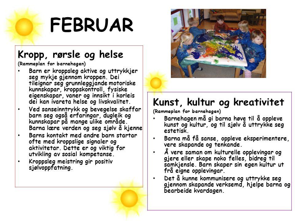 FEBRUAR Kropp, rørsle og helse (Rammeplan for barnehagen) Barn er kroppsleg aktive og uttrykkjer seg mykje gjennom kroppen. Dei tileignar seg grunnleg