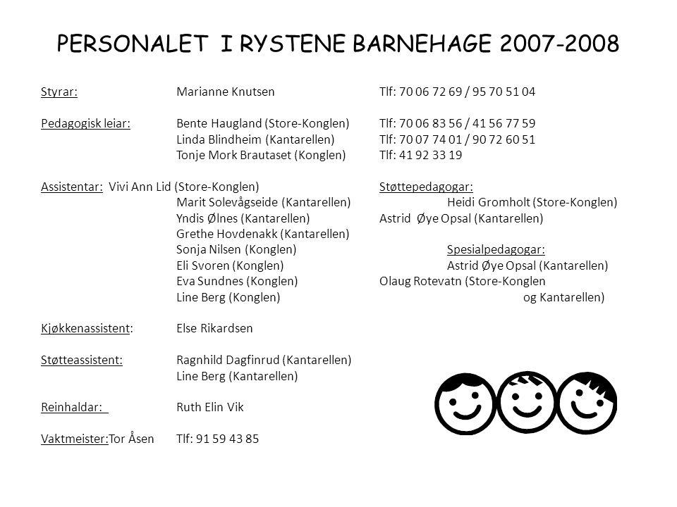 PERSONALET I RYSTENE BARNEHAGE 2007-2008 Styrar: Marianne KnutsenTlf: 70 06 72 69 / 95 70 51 04 Pedagogisk leiar:Bente Haugland (Store-Konglen)Tlf: 70