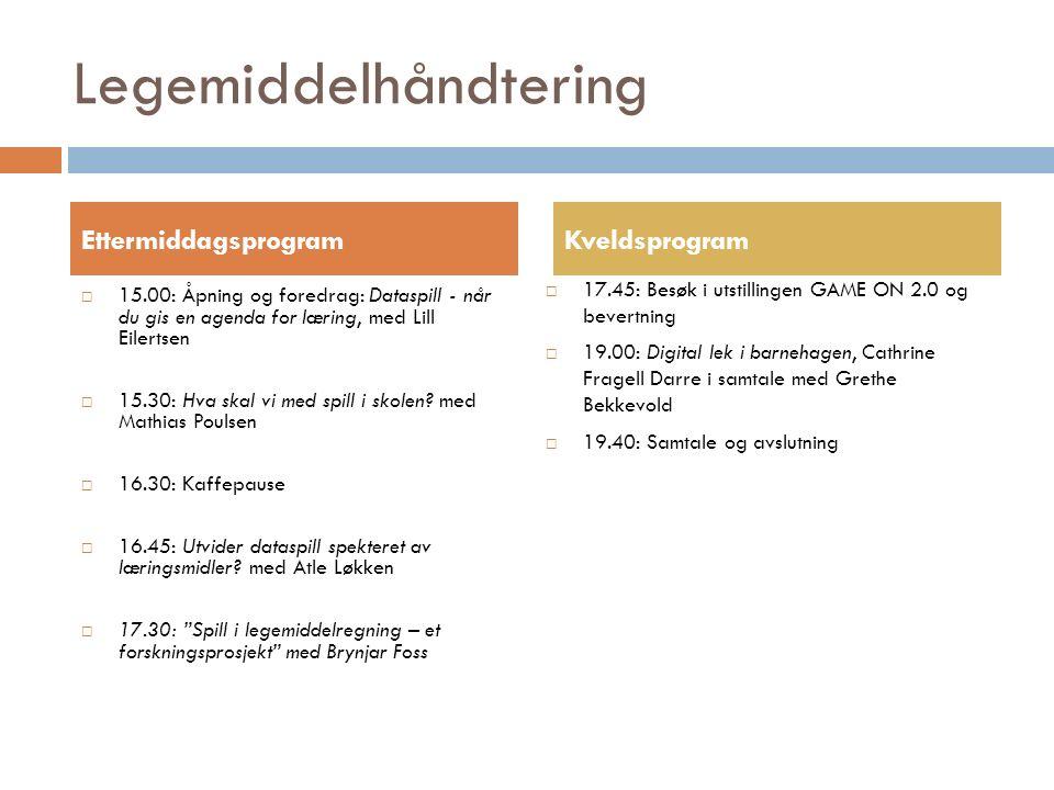 Legemiddelhåndtering  15.00: Åpning og foredrag: Dataspill - når du gis en agenda for læring, med Lill Eilertsen  15.30: Hva skal vi med spill i skolen.