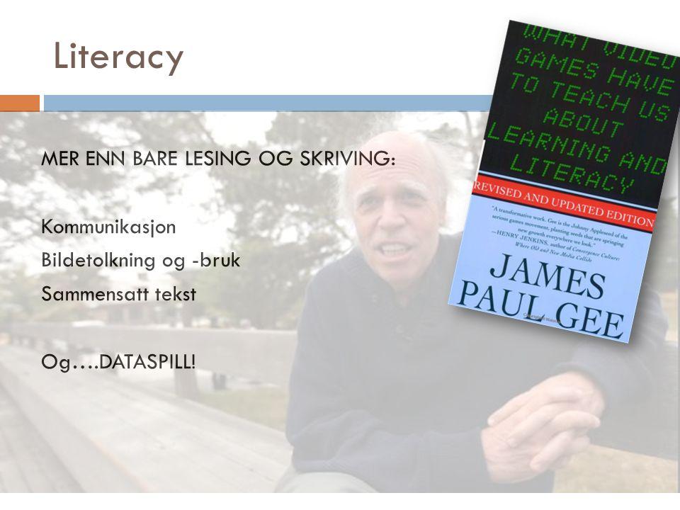 Literacy MER ENN BARE LESING OG SKRIVING: Kommunikasjon Bildetolkning og -bruk Sammensatt tekst Og….DATASPILL!
