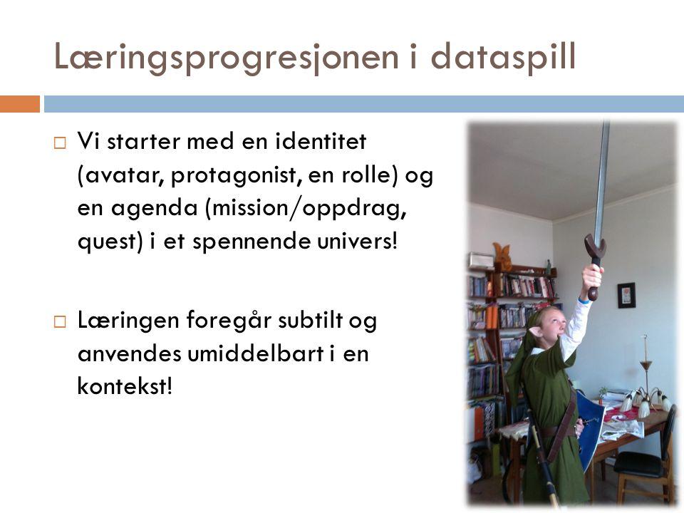 Læringsprogresjonen i dataspill  Vi starter med en identitet (avatar, protagonist, en rolle) og en agenda (mission/oppdrag, quest) i et spennende univers.