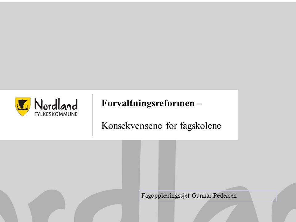 13.05.2009 Forvaltningsreformen – Konsekvensene for fagskolene Fagopplæringssjef Gunnar Pedersen