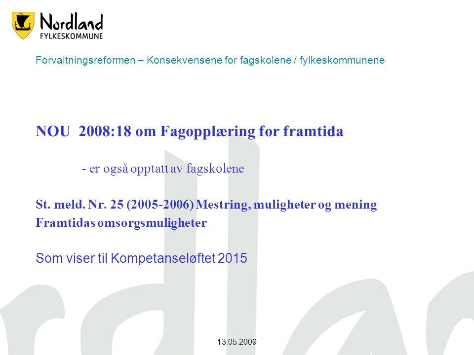 13.05.2009 Forvaltningsreformen – Konsekvensene for fagskolene / fylkeskommunene NOU 2008:18 om Fagopplæring for framtida - er også opptatt av fagskol