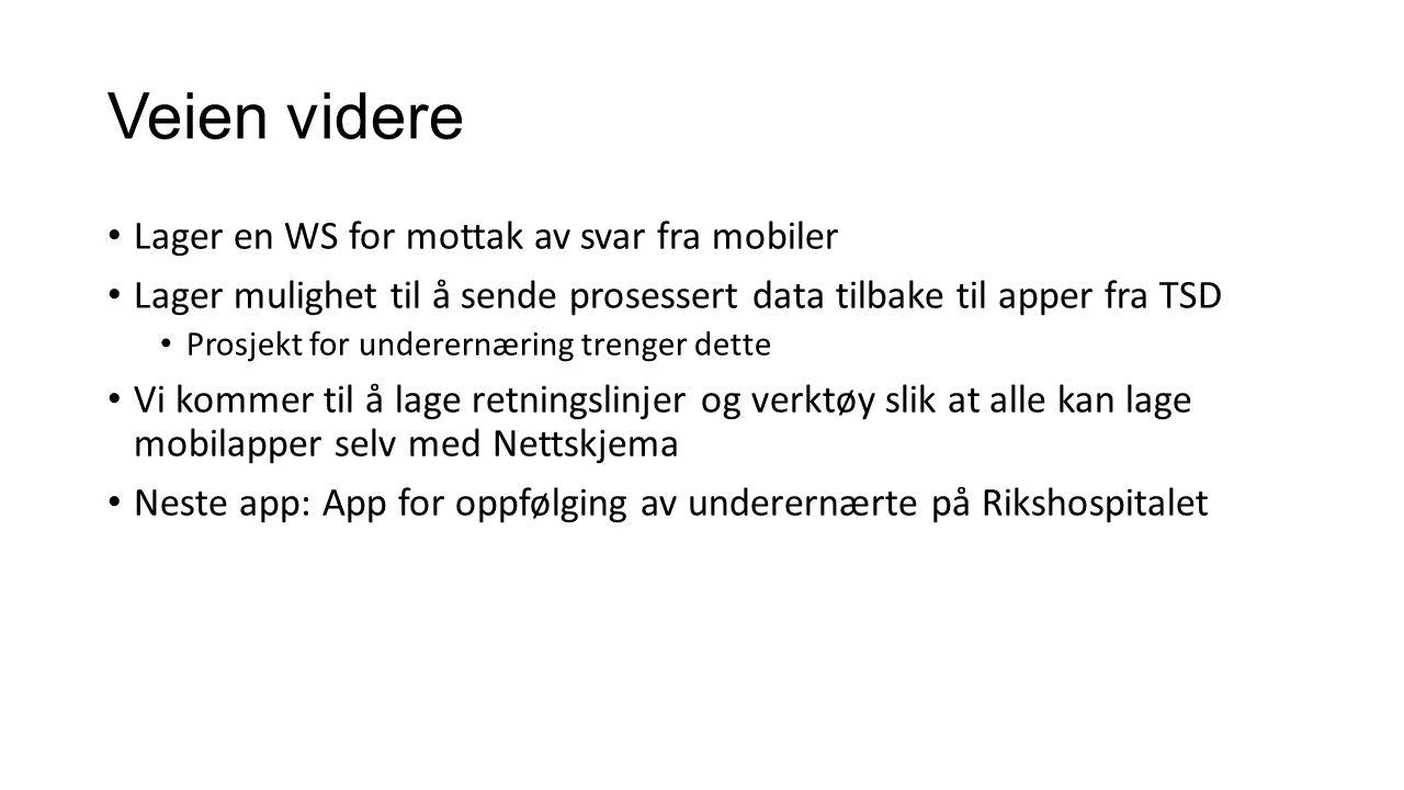 Veien videre Lager en WS for mottak av svar fra mobiler Lager mulighet til å sende prosessert data tilbake til apper fra TSD Prosjekt for underernærin