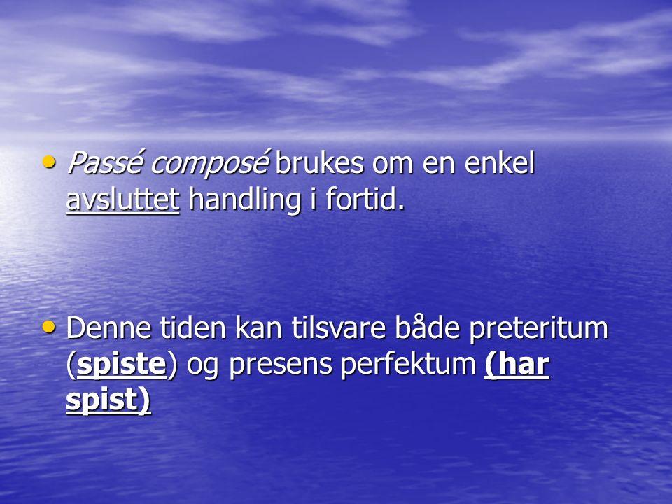 Passé composé brukes om en enkel avsluttet handling i fortid.