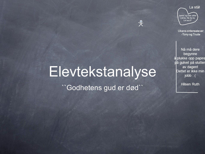 Elevtekstanalyse ``Godhetens gud er død`` Janne og Geir sitter i et tre.