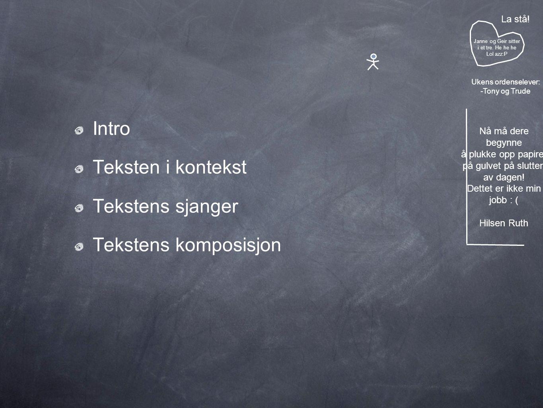 Intro Teksten i kontekst Tekstens sjanger Tekstens komposisjon Janne og Geir sitter i et tre.