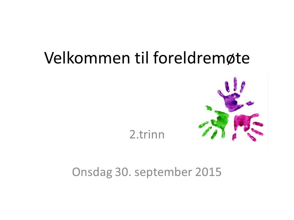 Velkommen til foreldremøte 2.trinn Onsdag 30. september 2015