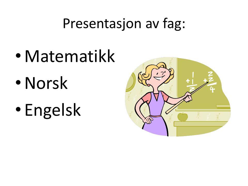 Presentasjon av fag: Matematikk Norsk Engelsk