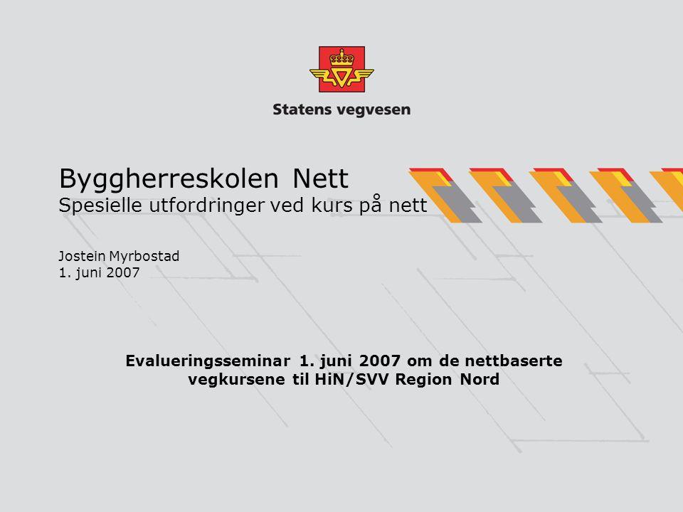 Byggherreskolen Nett Spesielle utfordringer ved kurs på nett Jostein Myrbostad 1. juni 2007 Evalueringsseminar 1. juni 2007 om de nettbaserte vegkurse