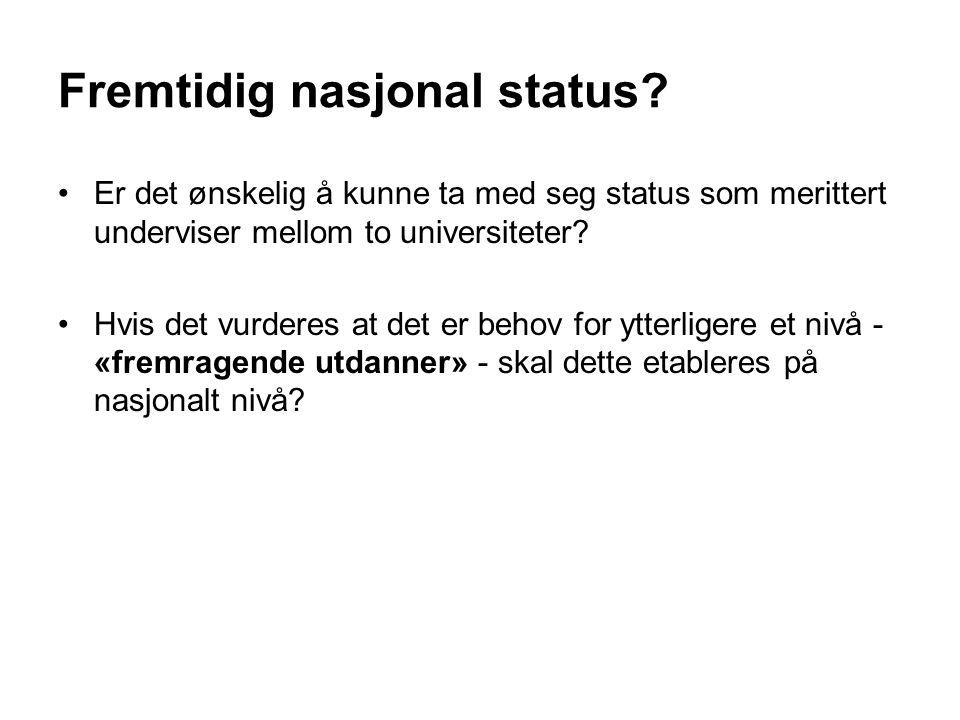 Fremtidig nasjonal status? Er det ønskelig å kunne ta med seg status som merittert underviser mellom to universiteter? Hvis det vurderes at det er beh