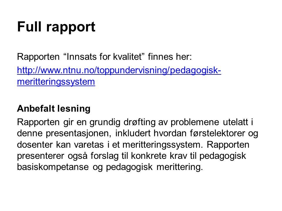 Full rapport Rapporten Innsats for kvalitet finnes her: http://www.ntnu.no/toppundervisning/pedagogisk- meritteringssystem Anbefalt lesning Rapporten gir en grundig drøfting av problemene utelatt i denne presentasjonen, inkludert hvordan førstelektorer og dosenter kan varetas i et meritteringssystem.