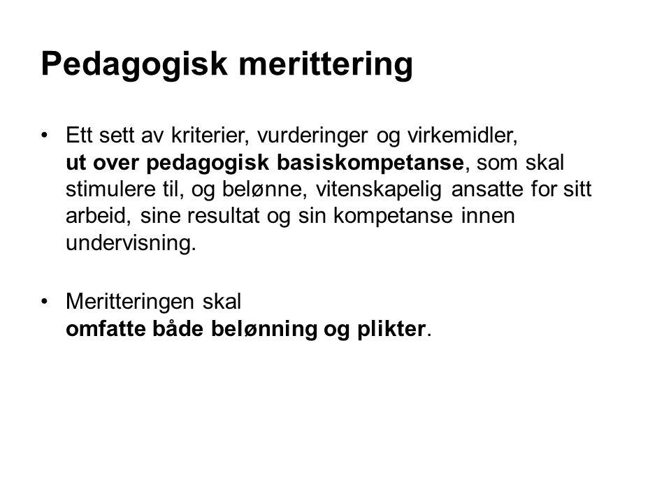 Pedagogisk merittering Ett sett av kriterier, vurderinger og virkemidler, ut over pedagogisk basiskompetanse, som skal stimulere til, og belønne, vite