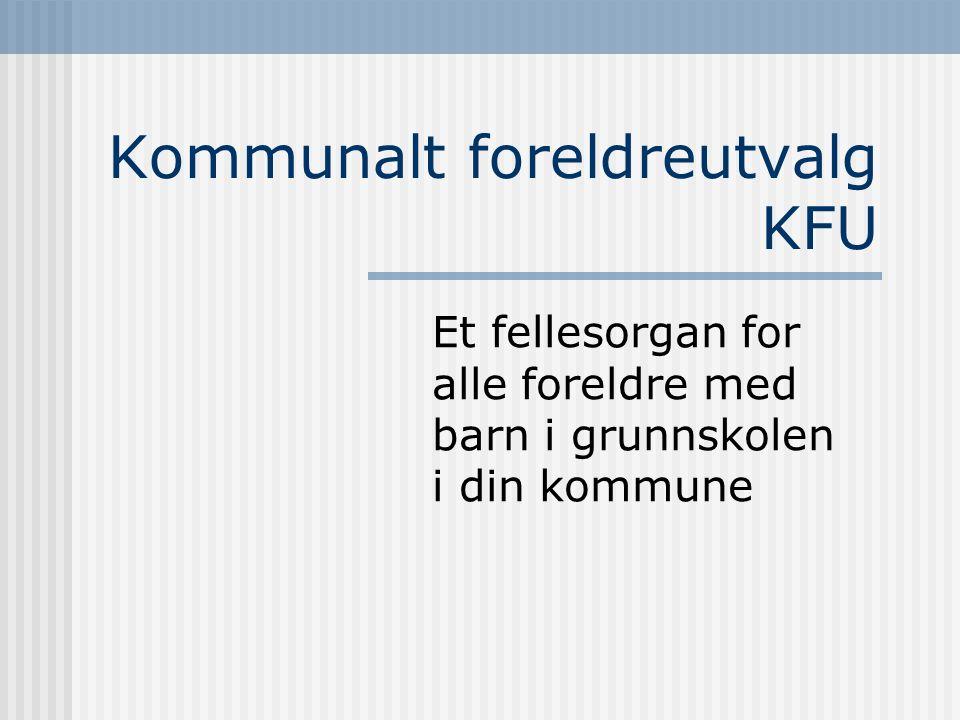 Kommunalt foreldreutvalg KFU Et fellesorgan for alle foreldre med barn i grunnskolen i din kommune