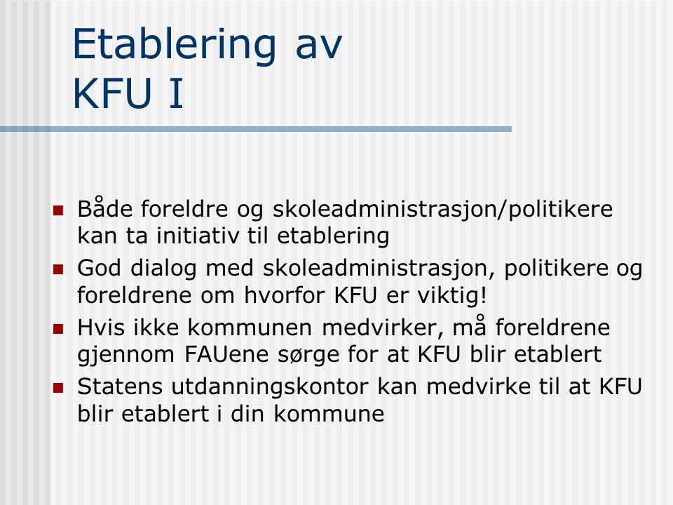 Etablering av KFU II Initiativtaker innkaller representanter fra alle FAUene til årsmøte Alle kommunens skoler bør være representert på årsmøtet Årsmøtet velger styret i KFU Alle skoletyper bør være representert i KFU Styret konstituerer seg selv