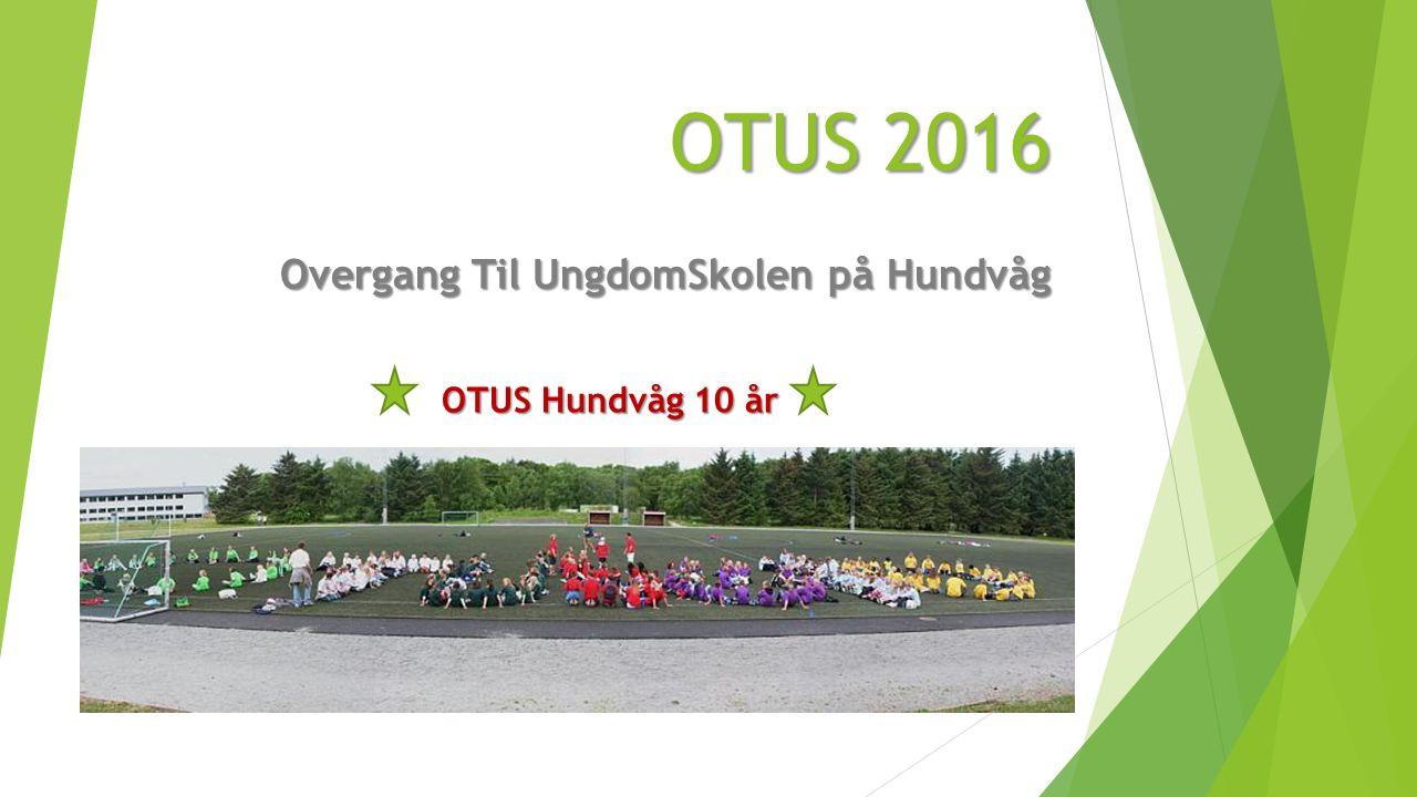 OTUS 2016 Overgang Til UngdomSkolen på Hundvåg OTUS Hundvåg 10 år