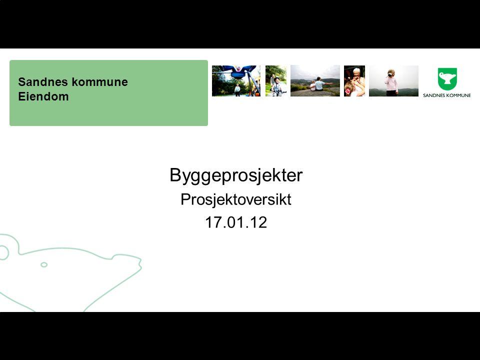 Sandnes kommune Eiendom Byggeprosjekter Prosjektoversikt 17.01.12