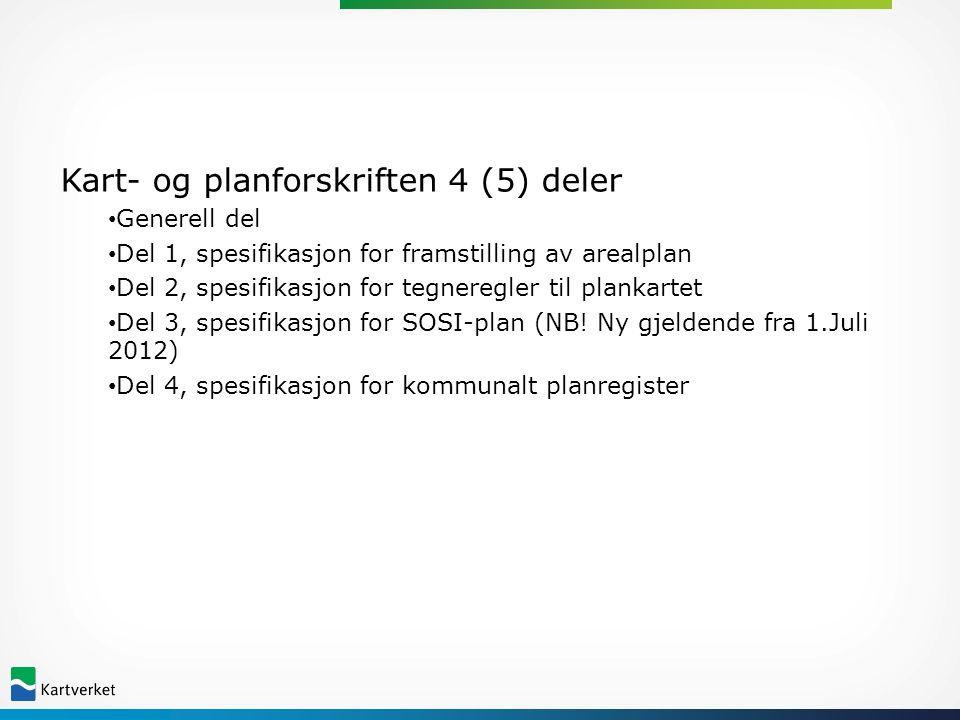 Kart- og planforskriften 4 (5) deler Generell del Del 1, spesifikasjon for framstilling av arealplan Del 2, spesifikasjon for tegneregler til plankartet Del 3, spesifikasjon for SOSI-plan (NB.