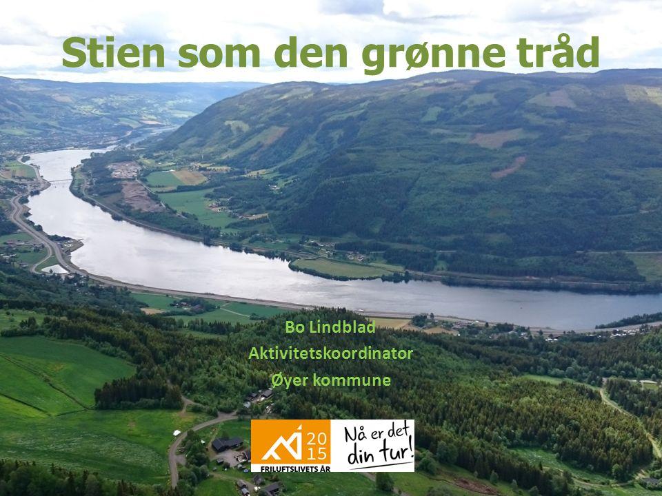 Stien som den grønne tråd Bo Lindblad Aktivitetskoordinator Øyer kommune