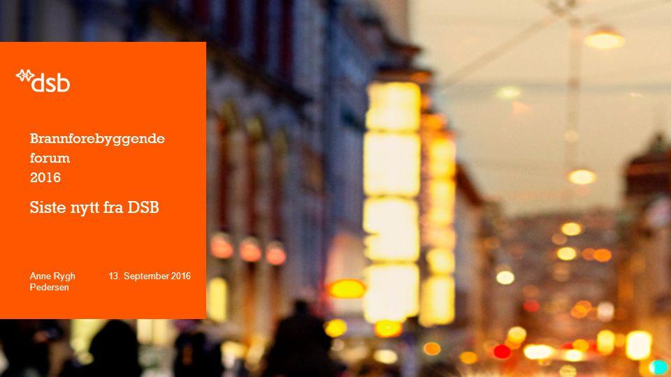 Brannforebyggende forum 2016 Siste nytt fra DSB 13. September 2016Anne Rygh Pedersen