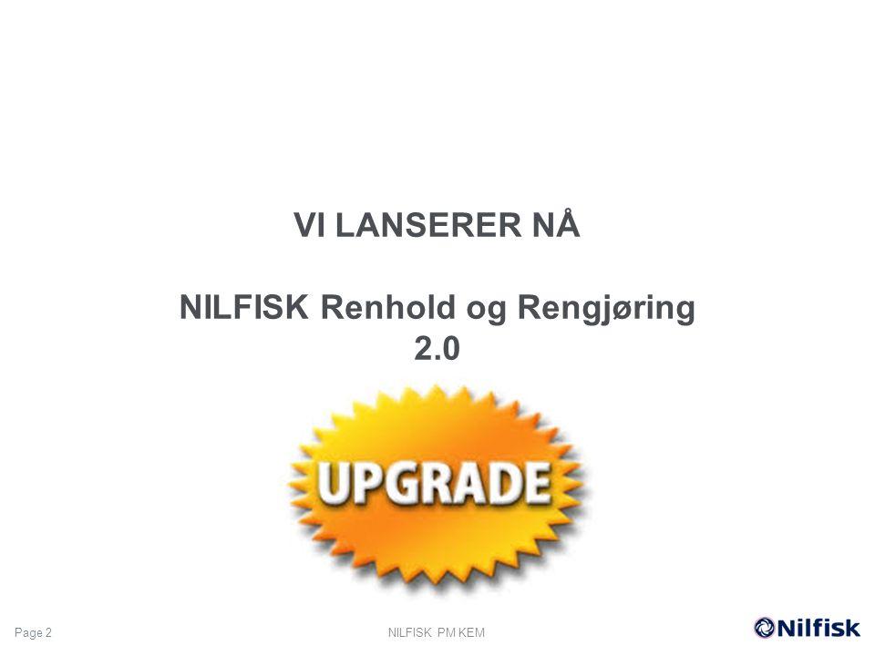 3 Nilfisk Renhold og Rengjøring 2.0 En Facelift av sortimentet for å Styrke varemerke Nilfisk i et marked som er i endring Ny attraktiv layout på forpakningen Visuell identifikasjon Tydlig og enkel beskrivelse av produktet NILFISK PM KEM