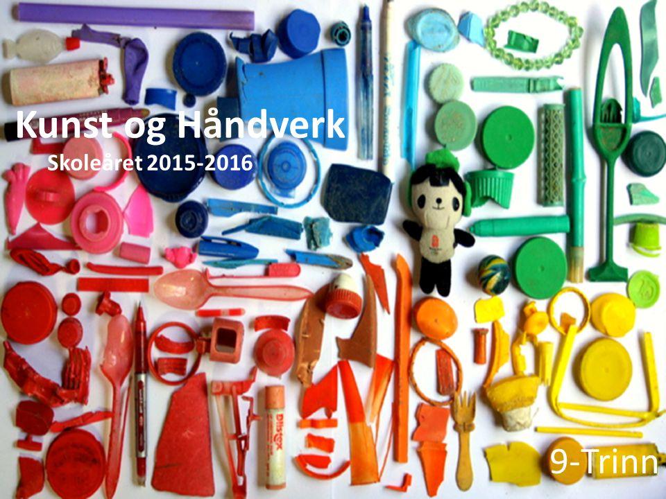 Kunst og Håndverk 9-Trinn Skoleåret 2015-2016
