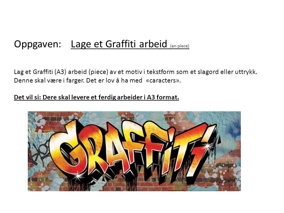 Oppgaven: Lage et Graffiti arbeid (en piece) Lag et Graffiti (A3) arbeid (piece) av et motiv i tekstform som et slagord eller uttrykk.