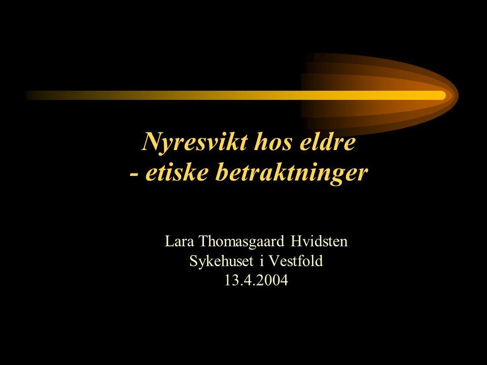 1 Nyresvikt hos eldre - etiske betraktninger Lara Thomasgaard Hvidsten Sykehuset i Vestfold 13.4.2004