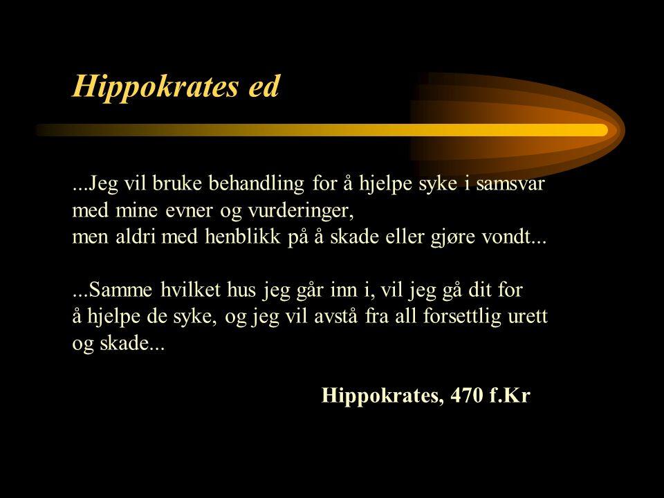 12 Hippokrates ed...Jeg vil bruke behandling for å hjelpe syke i samsvar med mine evner og vurderinger, men aldri med henblikk på å skade eller gjøre vondt......Samme hvilket hus jeg går inn i, vil jeg gå dit for å hjelpe de syke, og jeg vil avstå fra all forsettlig urett og skade...