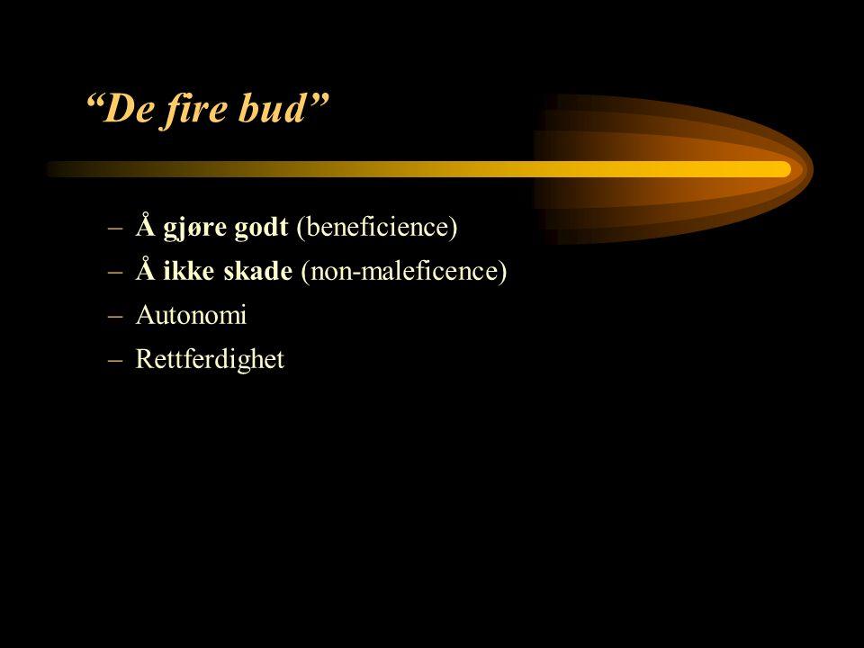 13 De fire bud –Å gjøre godt (beneficience) –Å ikke skade (non-maleficence) –Autonomi –Rettferdighet