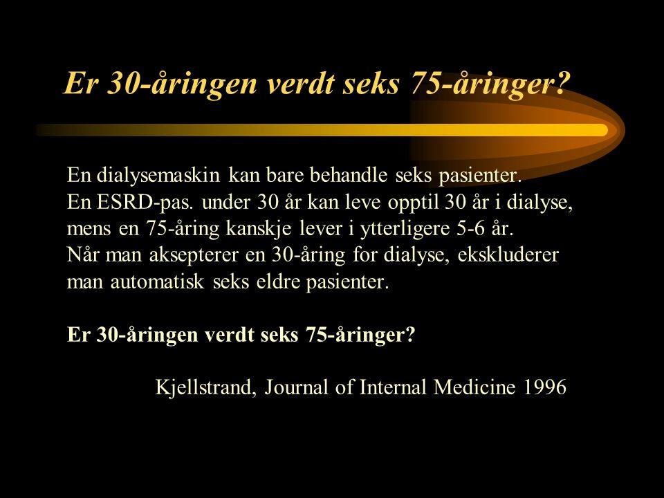 16 Er 30-åringen verdt seks 75-åringer. En dialysemaskin kan bare behandle seks pasienter.