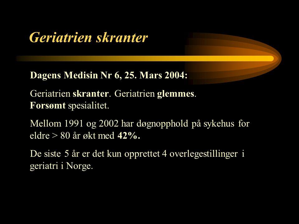 2 Geriatrien skranter Dagens Medisin Nr 6, 25. Mars 2004: Geriatrien skranter.