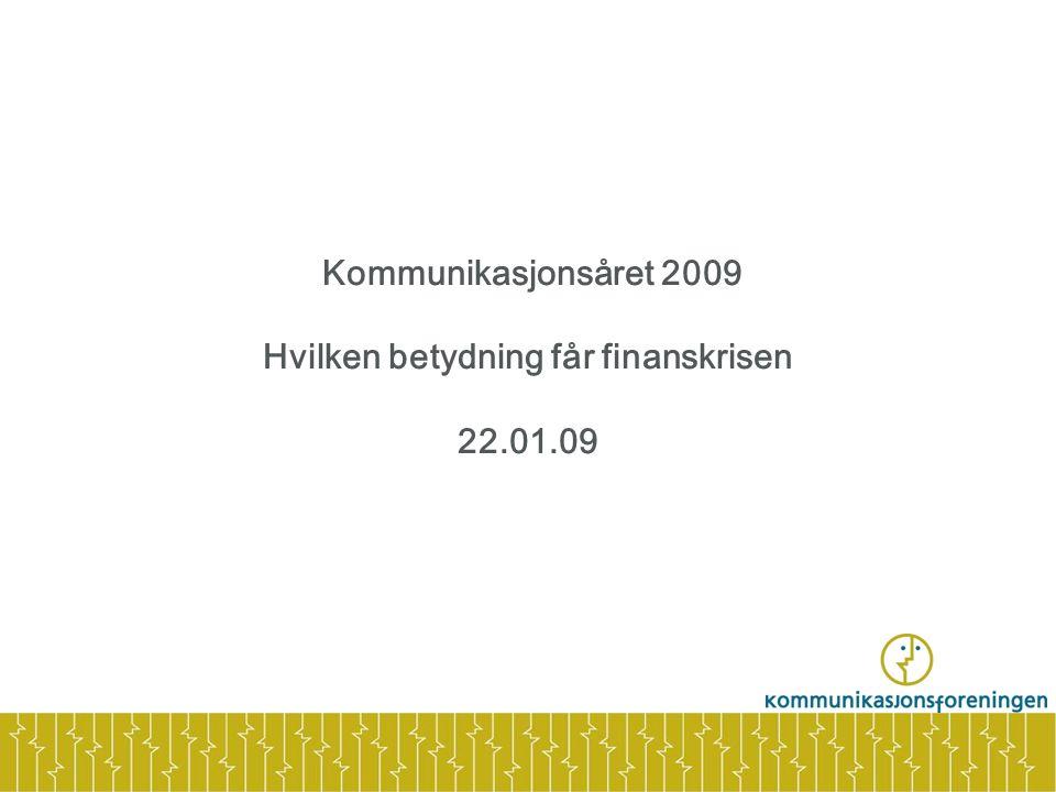 Kommunikasjonsåret 2009 Hvilken betydning får finanskrisen 22.01.09