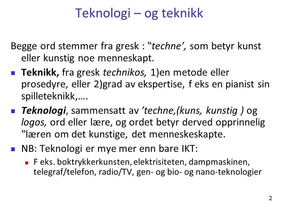 """2 Teknologi – og teknikk Begge ord stemmer fra gresk : """"techne', som betyr kunst eller kunstig noe menneskapt."""