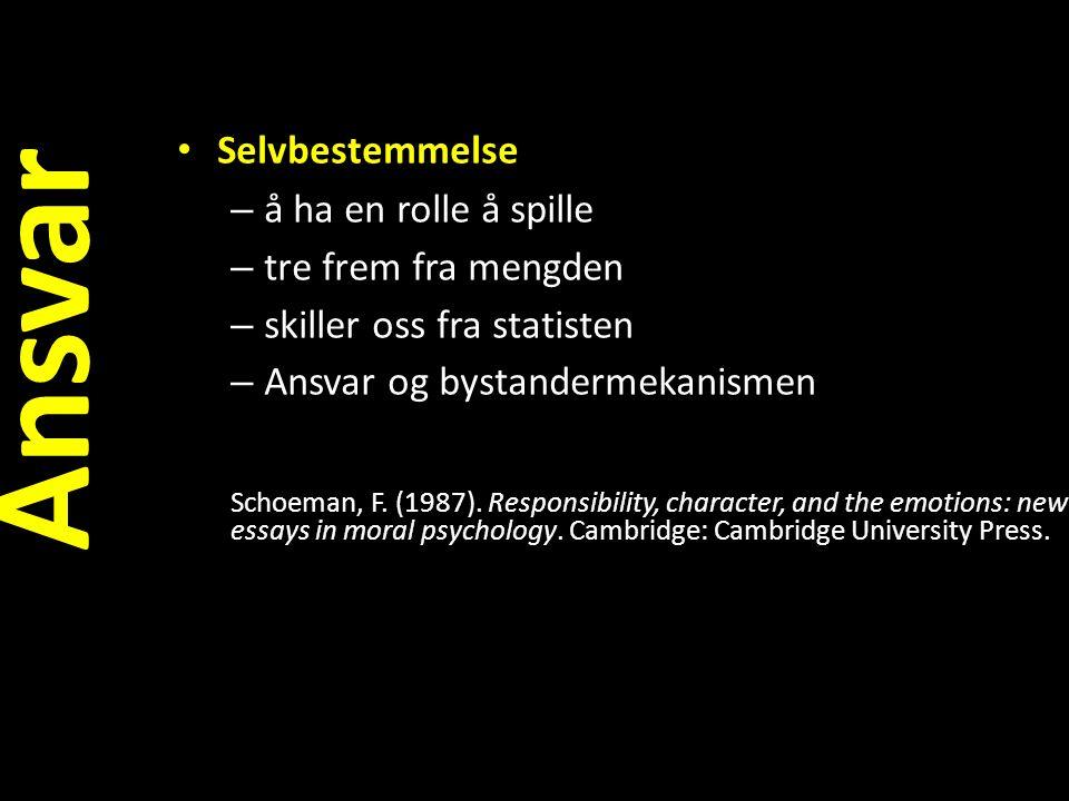 Selvbestemmelse – å ha en rolle å spille – tre frem fra mengden – skiller oss fra statisten – Ansvar og bystandermekanismen Schoeman, F. (1987). Respo